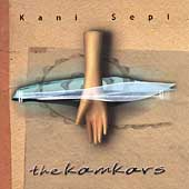 The Kâmkârs: Kani Sepi *