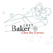 Chet Baker (Trumpet/Vocals/Composer): Chet for Lovers