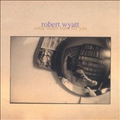 Robert Wyatt: Solar Flares Burn for You