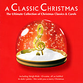 A Classic Christmas: The Ultimate Collection Of Christmas Classics & Carols