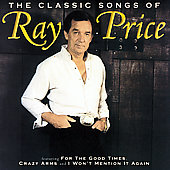 Ray Price: The Classic Songs of Ray Price