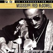 Mississippi Fred McDowell: An Introduction to Mississippi Fred McDowell