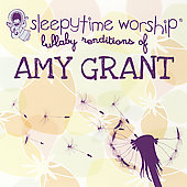 Sleepytime Worship: Sleepytime Worship: Lullaby Renditions of Amy Grant *