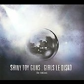 Shiny Toy Guns: Girls Le Disko: The Remixes [Digipak]