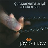 Guru Ganesha Singh/Snatam Kaur: Joy is Now