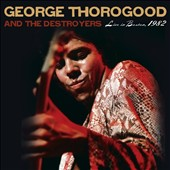 George Thorogood & the Destroyers: Live in Boston, 1982