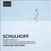 Erwin Schulhoff: Piano Works, Vol. 1 / Caroline Weichert