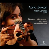 Carlo Zuccari: Violin Sonatas (1747) / Plamena Nikitassova, violin; Maya Amrein, cello; Jorg-Andreas Botticher, Harpsichord