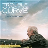 Marco Beltrami: Trouble with the Curve [Original Motion Picture Soundtrack]