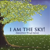 Tami Peckham: I Am the Sky! Empowerment Through Hypnosis