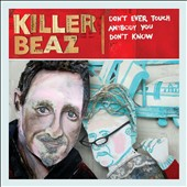 Killer Beaz: Don't Ever Touch Anybody You Don't Know *