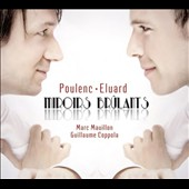 Poulenc, Eluard: Miroirs Brûlants - Complete songs of Poulenc on the poems of Paul Eluard / Marc Mauillon, baritone; Guillaume Coppola, piano