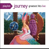 Journey (Rock): Playlist: Greatest Hits: Live