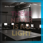 Joshua Rubin (b.1981): There Never Is No Light / Smythe, Wilson, Davidovsky, Farrin