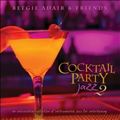 Beegie Adair & Friends: Cocktail Party Jazz 2: An Intoxicating Collection Of Instrumental Jazz For Entertaining