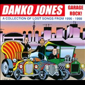 Danko Jones (Band): Garage Rock! A Collection of Lost Songs from 1996-1998 [Digipak]