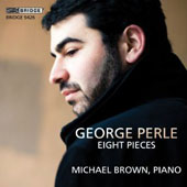 George Perle (1938-1997): 'Eight Pieces' - Classic Suite; Short Sonata; Lyric Intermezzo; Toccata et al. / Michael Brown, piano