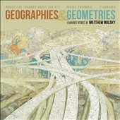 Geographies & Geometries: Chamber Works by Matthew Malsky (b.1961)