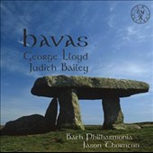Judith Bailey: Havas - a period of Summer, Op. 44; Concerto for Orchestra, Op. 55; George Lloyd: orchestral works / Bath PO