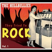 Various Artists: The Hillbillies: They Tried to Rock, Vol. 1 [Digipak]