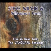 Steve Wilson (Sax)/Steve Wilson & Wilsonian's Grain: Live in New York: The Vanguard Sessions [Digipak]
