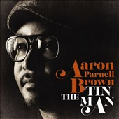 Aaron Parnell Brown: The Tin Man