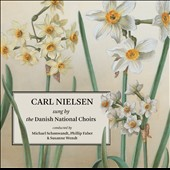 Carl Nielsen (1865-1931) sung by the Danish National Choirs / Danish National Choirs, Phillip Faber, Susanne Wendt, Michael Schonwandt