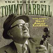 Tommy Jarrell: Legacy of Tommy Jarrell, Vol. 1: Sail Away Ladies