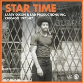 LAD Productions Inc./Larry Dixon (R&B): Star Time: Larry Dixon & LAD Productions Inc., Chicago 1971-1987