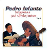 Pedro Infante: Interpreta A José Alfredo Jiménez, Vol. 1 [WEA International]
