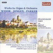 Widor, Jongen, Parker: Works for Organ and Orchestra / Hauk