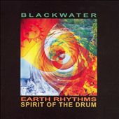 Blackwater: Earth Rhythms: Spirit of the Drum *