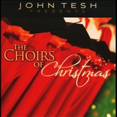 Choirs of Christmas/John Tesh: The Choirs Of Christmas