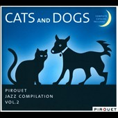 Various Artists: Pirouet Jazz Compilation, Vol. 2: Cats And Dogs [Digipak]