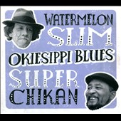 Super Chikan/Watermelon Slim: Okiesippi Blues [Digipak]