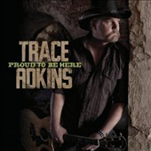 Trace Adkins: Proud to Be Here