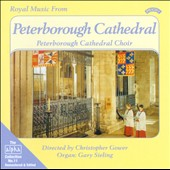 Royal Music from Peterborough Cathedral / Christopher Gower; Gary Sieling, organ