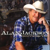 Alan Jackson: Thirty Miles West