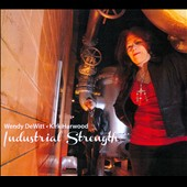Wendy DeWitt: Industrial Strength [Digipak]