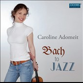Bach To Jazz / Caroline Adomeit, violin