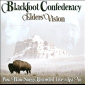 Blackfoot Confederacy: Elder's Vision: Pow-Wow Songs Recorded Live at Kyi-Yo