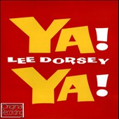Lee Dorsey: Ya! Ya!