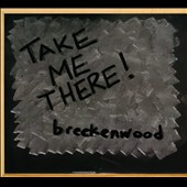 Breckenwood: Take Me There!