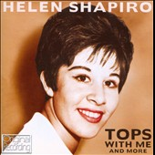 Helen Shapiro: Tops With Me & More *