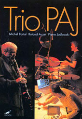 Pierre Jodlowski/Roland Auzet/Trio PAJ/Michel Portal: Live at the Grenoble Jazz Festival