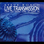 Steve Roach: Live Transmission: From the Drone Zone at Soma FM [Digipak]