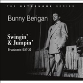 Bunny Berigan: Swingin' & Jumpin': Broadcasts 1937-1939 [Digipak]