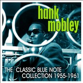 Hank Mobley: The Classic Blue Note Collection 1955-1961 [Box]