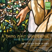 A Thing Most Wonderful - Music from Lent to Easter / Alistair Reid, organ; St Cecilia Girls Choir