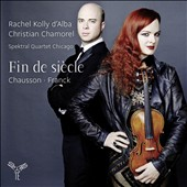 Fin de siècle - Works of Chausson & Franck / Rachel Kolly dÆAlba, violin, Christian Chamorel, piano; Spektral Quartet Chicago